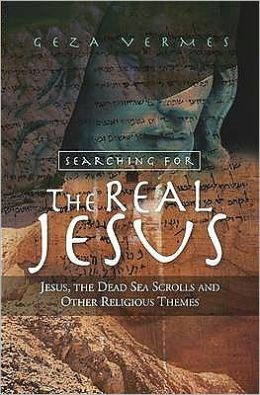 Searching for the Real Jesus : The Dead Sea Scrolls and Other Religious Themes