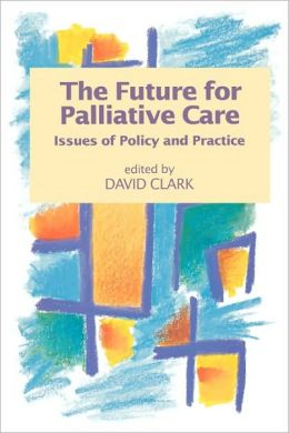 The Future for Palliative Care: Issues of Policy and Practice