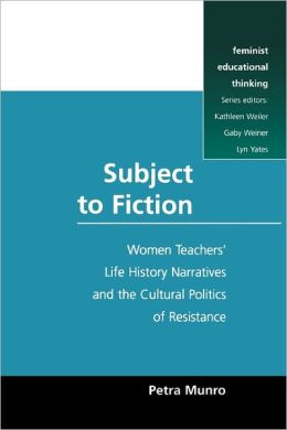 Subject to Fiction: Women Teacher Life History Narratives and Cultural Politics