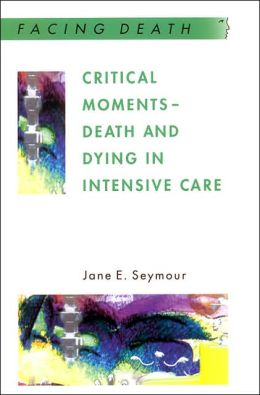 Critical Moments-Death and Dying in Intensive Care