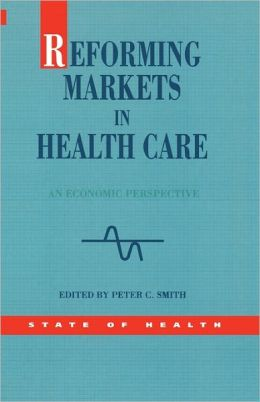 Reforming Markets in Health Care: An Economic Perspective