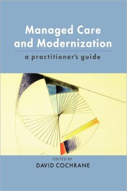 Managed Care and Modernization: A Practitioner's Guide