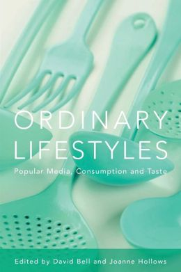 Ordinary Lifestyles: Popular Media, Consumption, and Taste