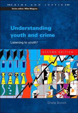 Understanding Youth and Crime: Listening to Youth