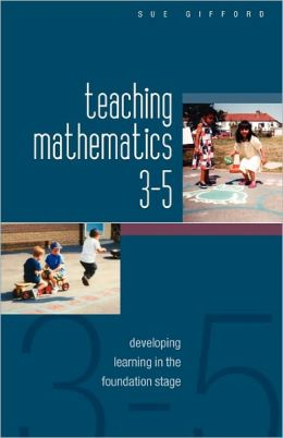 Teaching Mathematics 3-5: Developing Learning in the Foundation Stage