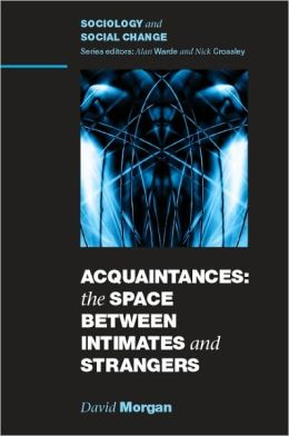 Acquaintances: The Space Between Intimates and Strangers