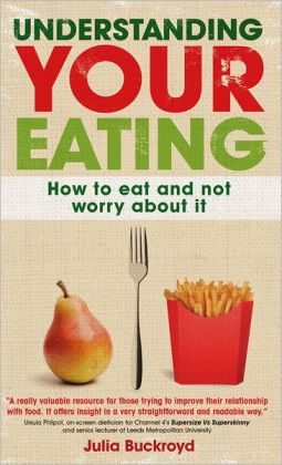 Understanding Your Eating: Overcoming Disordered Eating from Anorexia to Obesity
