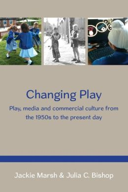 Changing Play: Play, Media and Commercial Culture from the 1950s to the Present Day