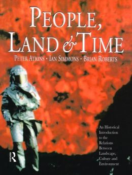 People, Land and Time: An Historical Introduction to the Relations Between Landscape, Culture and Environment