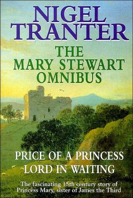 The Mary Stewart Omnibus: Price of a Princess and Lord in Waiting