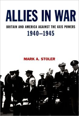 Allies in War: Britain and America against the Axis Powers, 1940-1945