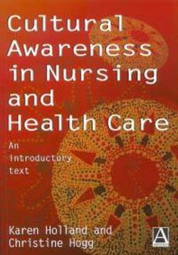 Cultural Awareness in Nursing and Healthcare: An Introductory Text