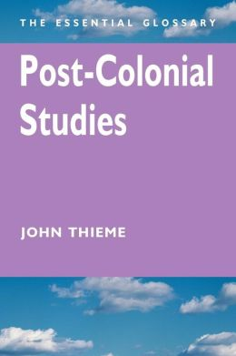 Post-Colonial Studies: The Essential Glossary