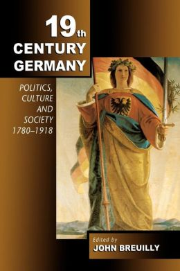 Nineteenth-Century Germany: Politics, Culture and Society, 1780-1918