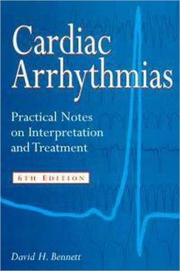 Cardiac Arrhythmias: Practical Notes on Interpretation and Treatment