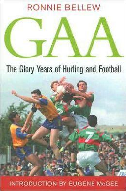 GAA: The Glory Years of Hurling and Football