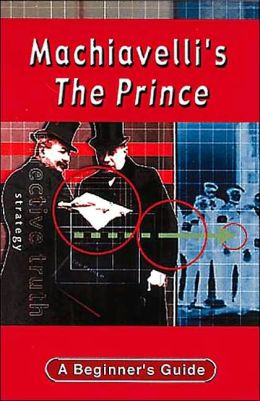 Machiavelli's The Prince (A Beginner's Guide)