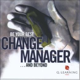 Change Manager: Be Your Best . . . and Beyond