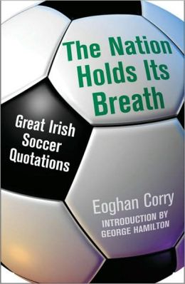 The Nation Holds Its Breath: Great Irish Soccer Quotations