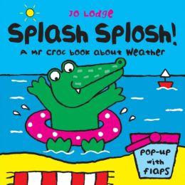 Splash Splosh!: A Mr Croc Book About Weather
