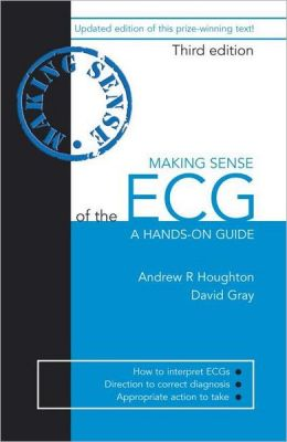 Making Sense of the ECG: A Hands-on Guide, Third Edition