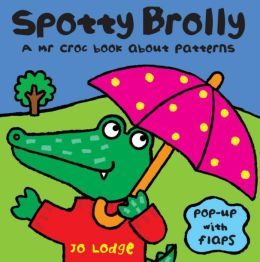 Spotty Brolly: A Mr Croc Book About Patterns