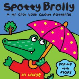 Spotty Brolly: A Mr Croc Book About Patterns