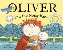 Oliver and the Noisy Baby. Mara Bergman, Nick Maland