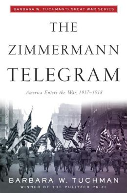 The Zimmermann Telegram: Barbara Tuchman's Great War