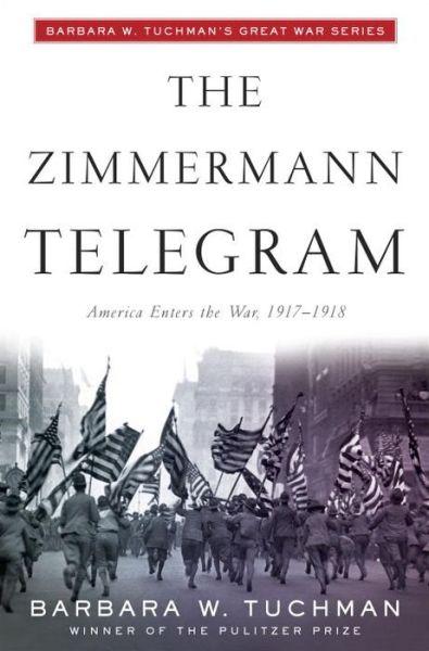 The Zimmermann Telegram: Barbara Tuchman's Great War