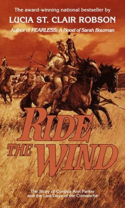 Ride The Wind: The Story of Cynthia Ann Parker and the Last Days of the Comanche