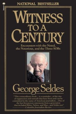 Witness to a Century: Encounters with the Noted, the Notorious, and the Three SOB's