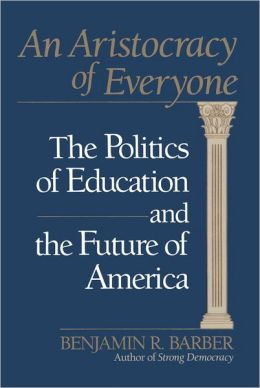 An Aristocracy of Everyone: The Politics of Education and the Future of America