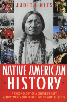 Native American History: A Chronology of the Vast Achievements of a Culture and Their Links...