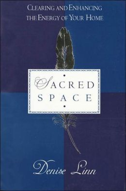 Sacred Space; Clearing and Enhancing the Energy of Your Home