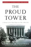 Book Cover Image. Title: The Proud Tower:  A Portrait of the World before the War, 1890-1914, Author: Barbara W. Tuchman