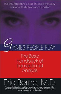 Games People Play: The Psychology of Human Relationships