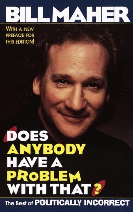 Does Anybody Have a Problem with That?: Politically Incorrect's Greatest Hits