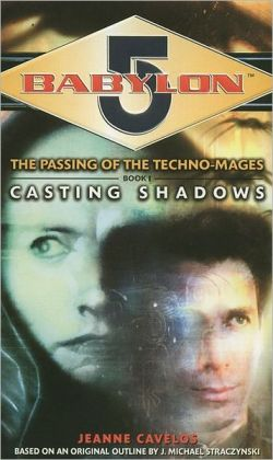 Casting Shadows (Babylon 5: The Passing of the Techno-Mages, Book 1) Jeanne Cavelos