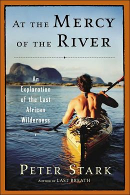 At the Mercy of the River: An Exploration of the Last African Wilderness