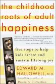 Book Cover Image. Title: The Childhood Roots of Adult Happiness:  Five Steps to Help Kids Create and Sustain Lifelong Joy, Author: Edward M. Hallowell