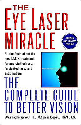 The Eye Laser Miracle: The Complete Guide to Better Vision