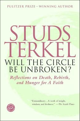Will the Circle Be Unbroken?: Reflections on Death, Rebirth, and Hunger for a Faith