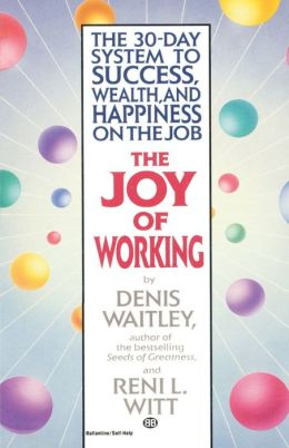 Joy of Working: The 30-Day System to Success, Wealth, and Happiness on the Job