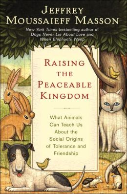 Raising the Peaceable Kingdom: What Animals Can Teach Us about the Social Origins of Tolerance and Friendship
