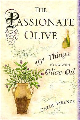 Passionate Olive: 101 Things to Do with Olive Oil