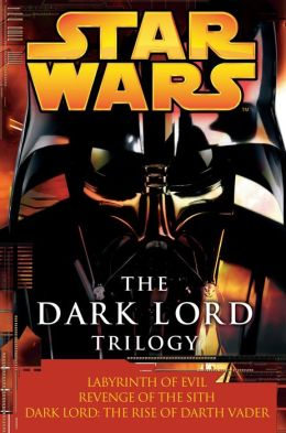 Star Wars The Dark Lord Trilogy: Labyrinth of Evil/Revenge of the Sith/Dark Lord: The Rise of Darth Vader