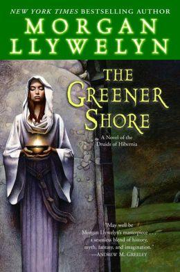 Greener Shore: A Novel of the Druids of Hibernia