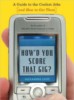 How'd You Score That Gig?: A Guide to the Coolest Jobs and How to Get Them