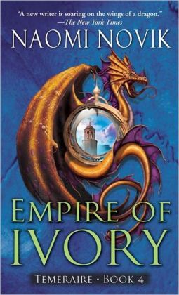 Empire of Ivory (Temeraire Series #4)